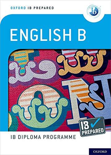 Oxford IB Diploma Programme: IB Prepared: English B: IB Diploma English B students, aged 16-18