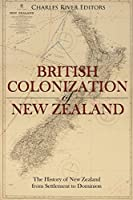 The British Colonization of New Zealand: The History of New Zealand from Settlement to Dominion