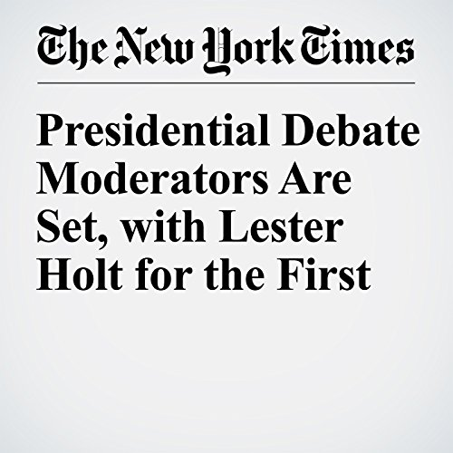 Presidential Debate Moderators Are Set, with Lester Holt for the First cover art