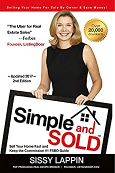 Simple and SOLD - Sell Your Home Fast and Keep the Commission #1 FSBO Guide: Selling Your House For Sale By Owner & Save Money! by [Sissy Lappin]