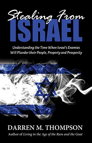 Stealing From Israel: Understanding the Time When Israel's Enemies Will Plunder their People, Property and Prosperity by [Darren M. Thompson]