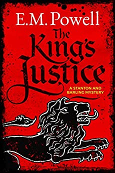 The King's Justice (A Stanton and Barling Mystery Book 1) by [E.M. Powell]