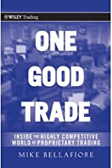 One Good Trade: Inside the Highly Competitive World of Proprietary Trading (Wiley Trading Book 454) Kindle Edition