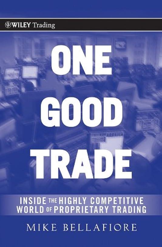 ギャラリー熟読する麻痺させるOne Good Trade: Inside the Highly Competitive World of Proprietary Trading (Wiley Trading Book 454) (English Edition)