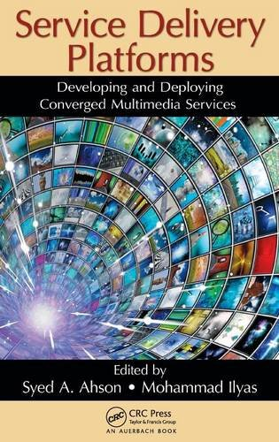 Service Delivery Platforms: Developing and Deploying Converged Multimedia Services