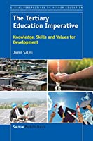 The Tertiary Education Imperative: Knowledge, Skills and Values for Development (Global Perspectives on Higher Education)
