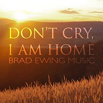 Don't Cry, I Am Home - Single