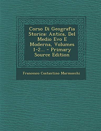 Corso Di Geografia Storica: Antica, del Medio Evo E Moderna, Volumes 1-2...