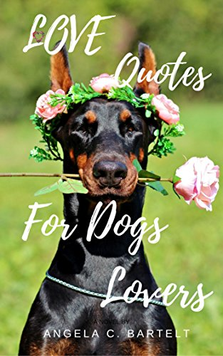 Love Quotes For Dogs Lovers Cute Puppies Inspirational And Motivational Quotes On Life For Love Volume Book 1 Kindle Edition By Bartelt Angela C Self Help Kindle Ebooks Amazon Com