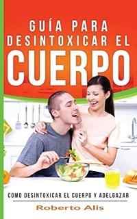 Cómo bajar de peso y desintoxicar el cuerpo - Desintoxicar el colon, hígado y combatir el estreñimiento: Cómo desintoxicar el colon, el hígado, ... y controlar el colesterol (Spanish Edition)
