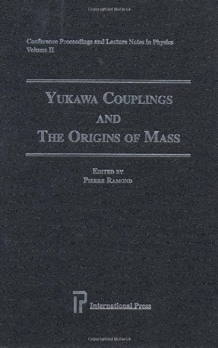 Yukawa Couplings & the Origins of Mass (Conference Proceedings and Lecture Notes in Physics, Band 2)