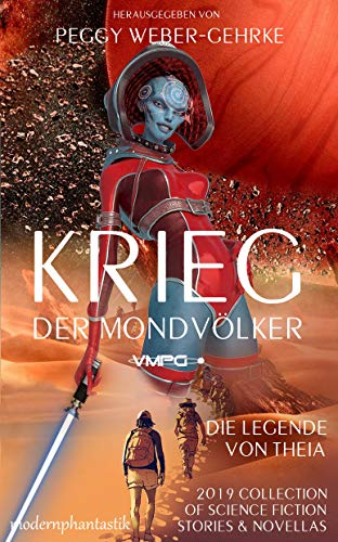 Krieg der Mondvölker: 2019 Collection of Science Fiction Stories & Novellas