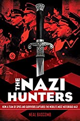 The Nazi Hunters: How a Team of Spies and Survivors Captured the World's Most Notorious Nazi by Neal Bascomb