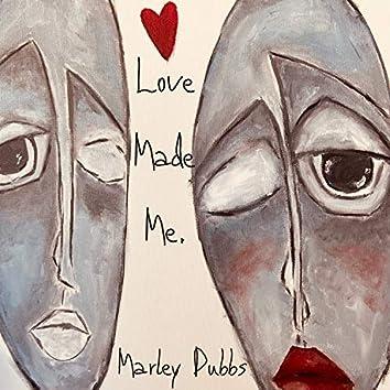 Love made Me.