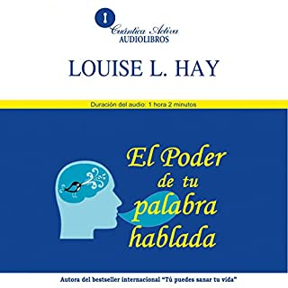 El poder de tu palabra hablada [The Power of Your Spoken Word]                   By:                                                                                                                                 Louise H. Hay                               Narrated by:                                                                                                                                 Nelly Maria Rodriguez Orrostieta                      Length: 1 hr and 2 mins     16 ratings     Overall 4.6