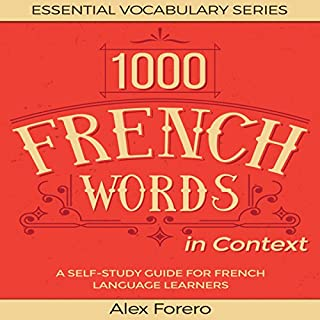 1000 French Words in Context: A Self-Study Guide for French Language Learners     Essential Vocabulary Series, Book 2              By:                                                                                                                                 Alex Forero                               Narrated by:                                                                                                                                 Anne-Sophie Marie                      Length: 5 hrs and 22 mins     8 ratings     Overall 3.5