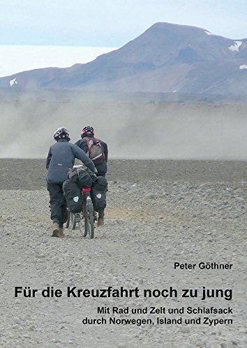 Für die Kreuzfahrt noch zu jung: Mit Rad und Zelt und Schlafsack durch Norwegen, Island und Zypern