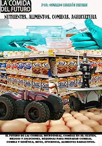 El Futuro de las Comidas: mocroondas, comidas en 3D; gluten, riesgos y soluciones, máquinas para preparar comidas, comida y genética, mitos, eficiencia, ... Alimentos, Comidas, Agricultura)