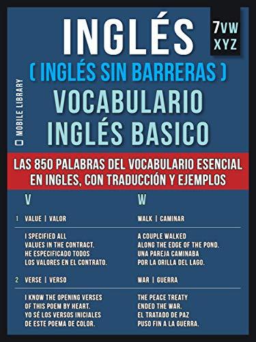 Inglés (Inglés Sin Barreras) Vocabulario Inglés Basico - 8 - VWXYZ: Las 850 palabras del vocabulario esencial en inglés, con traducción y frases de ejemplo ... Ingles Basico) (Spanish Edition)