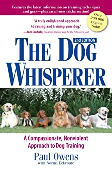 The Dog Whisperer: A Compassionate, Nonviolent Approach to Dog Training by [Paul Owens, Norma Eckroate]