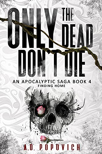 ONLY THE DEAD DON'T DIE Finding Home: An Apocalyptic Saga - Book 4