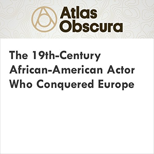 The 19th-Century African-American Actor Who Conquered Europe audiobook cover art
