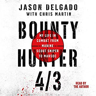 Bounty Hunter 4/3     From the Bronx to Marine Scout Sniper              By:                                                                                                                                 Jason Delgado,                                                                                        Chris Martin - contributor                               Narrated by:                                                                                                                                 Jason Delgado                      Length: 8 hrs and 36 mins     42 ratings     Overall 4.8