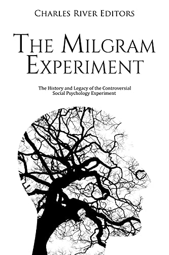 The Milgram Experiment: The History and Legacy of the Controversial Social...