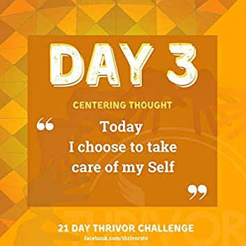 Day 3   Today I Choose to Take Care of My Self