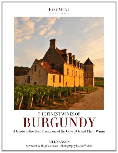 The Finest Wines of Burgundy: A Guide to the Best Producers of the Cote D'Or and Their Wines