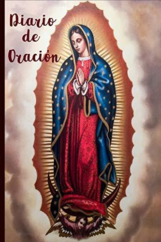 Diario de Oracion: Virgen de Guadalupe en la Portada/ 6 x 9 / 120 Paginas Cuaderno de Oracion para apuntar los Sermones y demas.