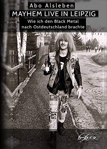 MAYHEM live in Leipzig: Wie ich den Black Metal nach Ostdeutschland brachte