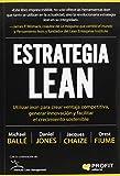 Estrategia lean: Utilizar lean para crear ventaja competitiva, generar innovación y facilitar el...