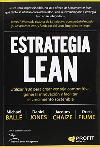 Estrategia lean: Utilizar lean para crear ventaja competitiva, generar innovación y facilitar el crecimiento sostenible