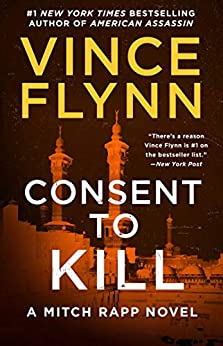 Consent to Kill: A Thriller (Mitch Rapp Book 8) by [Vince Flynn]