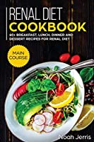 Renal Diet Cookbook: MAIN COURSE - 60+ Breakfast, Lunch, Dinner and Dessert Recipes for Renal Diet