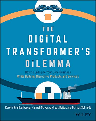 The Digital Transformer's Dilemma: How to Energize Your Core Business While Building Disruptive Products and Services (English Edition)