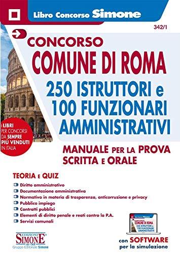 Concorso Comune di Roma. 250 istruttori e 100 funzionari amministrativi. Manuale per la prova scritta e orale. Con espansione online. Con software di simulazione