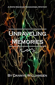 Unraveling Memories (Brita Madison Paranormal Mysteries Book 3) by [Dannye Williamsen]