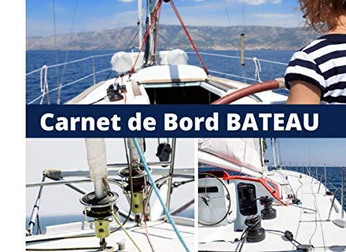 Carnet de Bord BATEAU: Journal de bord Notes de voyages Journal de pêche Consigner les événements de vos croisières et les informations techniques ... au bateau. Cadeau pour amateurs de navigation