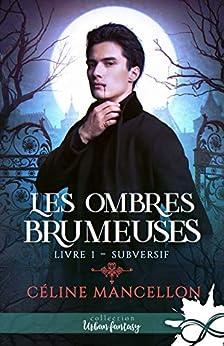 Subversif: Les Ombres brumeuses, T1 par [Céline Mancellon]