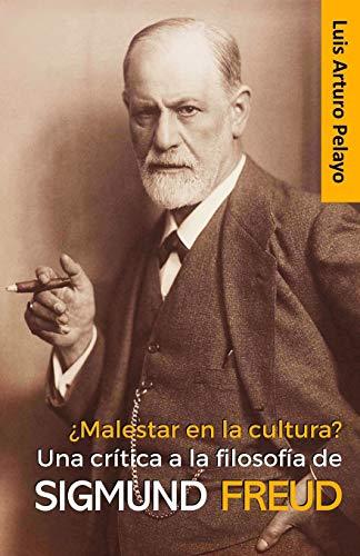 ¿Malestar en la cultura? Una crítica a la filosofía de Sigmund Freud (Spanish Edition)