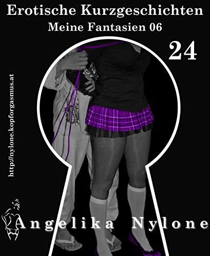 Erotische Kurzgeschichten 24 - Meine Fantasien 06