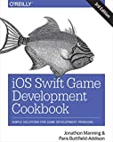iOS Swift Game Development Cookbook 3e: Simple Solutions for Game Development Problems