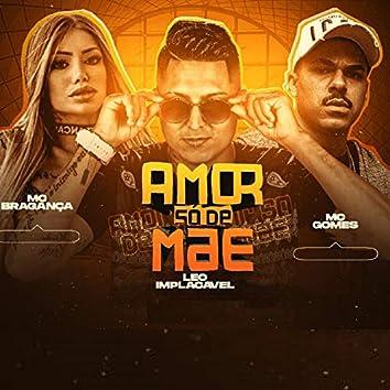 Amor Só de Mãe (feat. Mc Bragança & Mc Gomes)