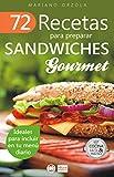 72 RECETAS PARA PREPARAR SÁNDWICHES GOURMET: Ideales para incluir en tu menú diario (Colección Cocina Fácil & Práctica nº 56)