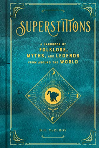Superstitions: A Handbook of Folklore, Myths, and Legends from around the World (Mystical Handbook, 5)