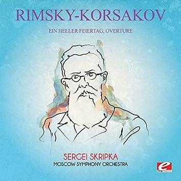 Rimsky-Korsakov: Ein Heller Feiertag, Overture (Digitally Remastered)