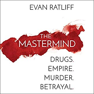 The Mastermind     Drugs. Empire. Murder. Betrayal.              By:                                                                                                                                 Evan Ratliff                               Narrated by:                                                                                                                                 Evan Ratliff                      Length: 11 hrs and 16 mins     401 ratings     Overall 4.5