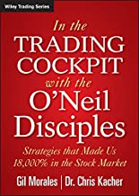 In The Trading Cockpit with the O`Neil Disciples: Strategies that Made Us 18,000% in the Stock Market (Wiley Trading)